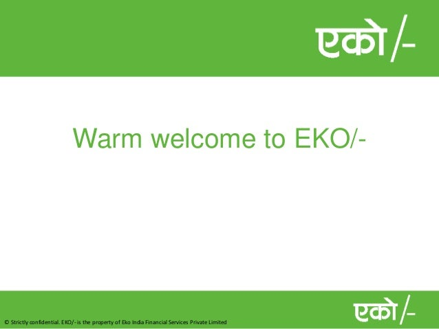 © Strictly confidential. EKO/- is the property of Eko India Financial Services Private Limited Warm welcome to EKO/-