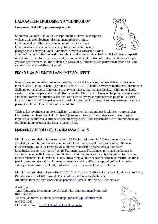 Laukaaseen ekologinen kylienkoulu? Laukaassa 14.4.2015, julkaisuvapaa heti Suomessa Laukaan Ekokoulu-konsepti on uraauurta...