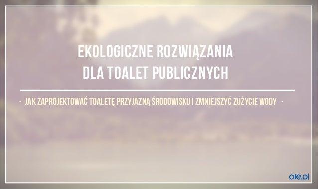 ekologiczne rozwiązania  dla toalet publicznych  jak zaprojektować toaletę przyjazną środowisku i zmniejszyć zużycie wody