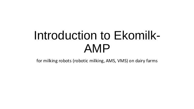 Introduction to Ekomilk- AMP for milking robots (robotic milking, AMS, VMS) on dairy farms
