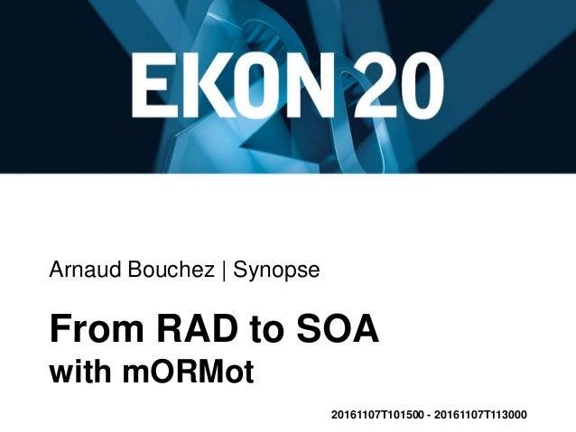 Arnaud Bouchez   Synopse From RAD to SOA with mORMot 20161107T101500 - 20161107T113000