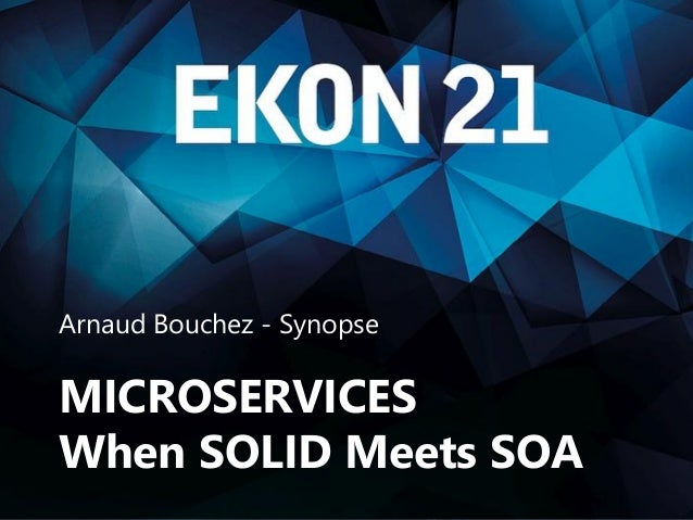 Microservices - SOLID meets SOA Arnaud Bouchez - Synopse MICROSERVICES When SOLID Meets SOA