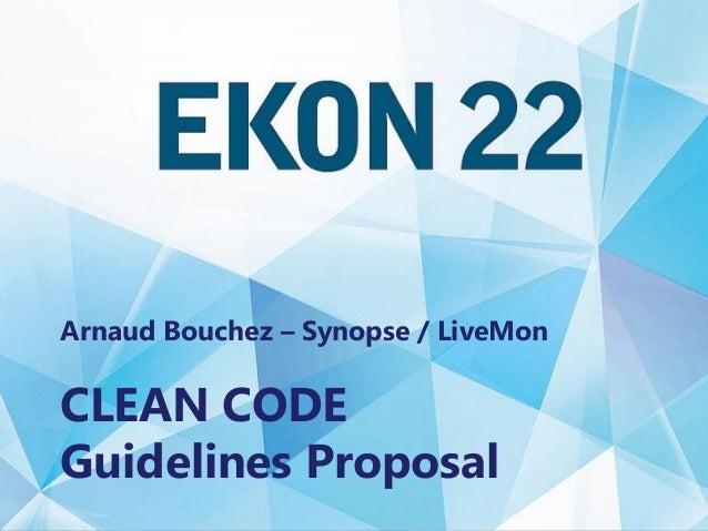 Clean Code – Guidelines Proposal Arnaud Bouchez – Synopse / LiveMon CLEAN CODE Guidelines Proposal