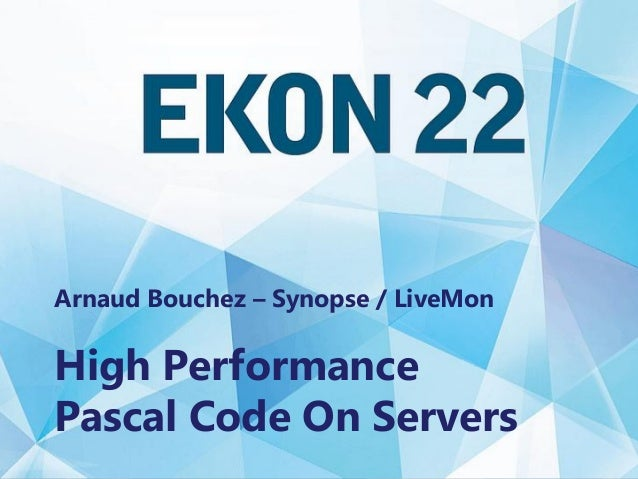 High Performance Pascal Code On Servers Arnaud Bouchez – Synopse / LiveMon High Performance Pascal Code On Servers