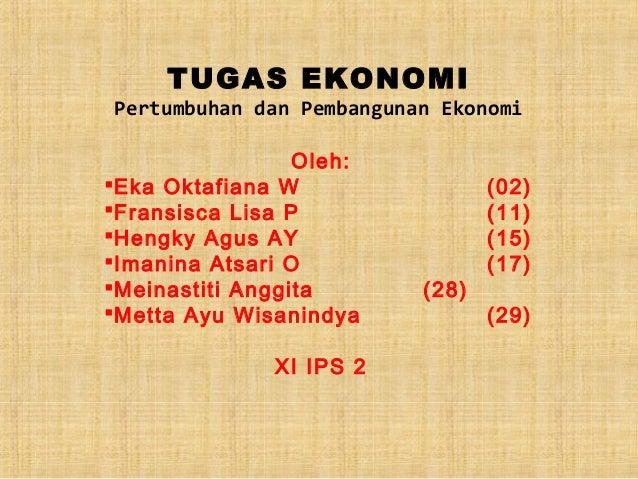TUGAS EKONOMIPertumbuhan dan Pembangunan Ekonomi                 Oleh:Eka Oktafiana W                 (02)Fransisca Lisa...