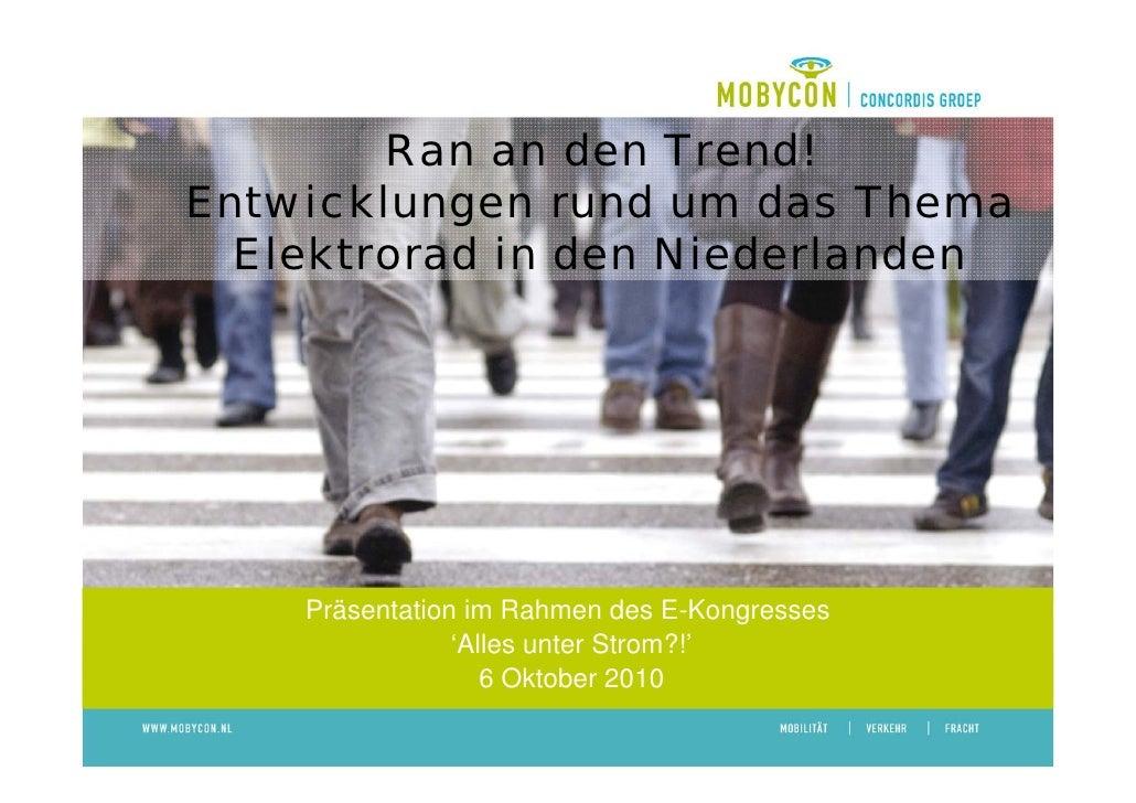 Ran an den Trend!Entwicklungen rund um das Thema  Elektrorad in den Niederlanden    Präsentation im Rahmen des E-Kongresse...