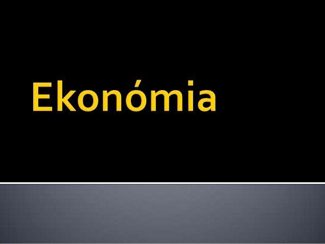  Ekonómia je veda o tom,ako spoločnosť využívavzácne zdroje na výrobuužitočných tovarov a akoich rozdeľuje medzirozličné ...
