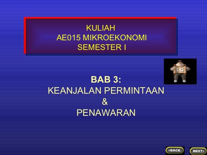 BAB 3: KEANJALAN PERMINTAAN &  PENAWARAN KULIAH  AE015 MIKROEKONOMI SEMESTER I