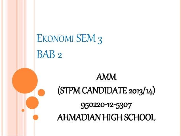 EKONOMI SEM 3  BAB 2  AMM  (STPM CANDIDATE 2013/14)  950220-12-5307  AHMADIAN HIGH SCHOOL