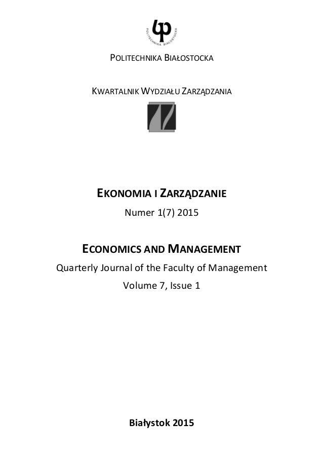 POLITECHNIKA BIAŁOSTOCKA KWARTALNIK WYDZIAŁU ZARZĄDZANIA EKONOMIA I ZARZĄDZANIE Numer 1(7) 2015 ECONOMICS AND MANAGEMENT Q...
