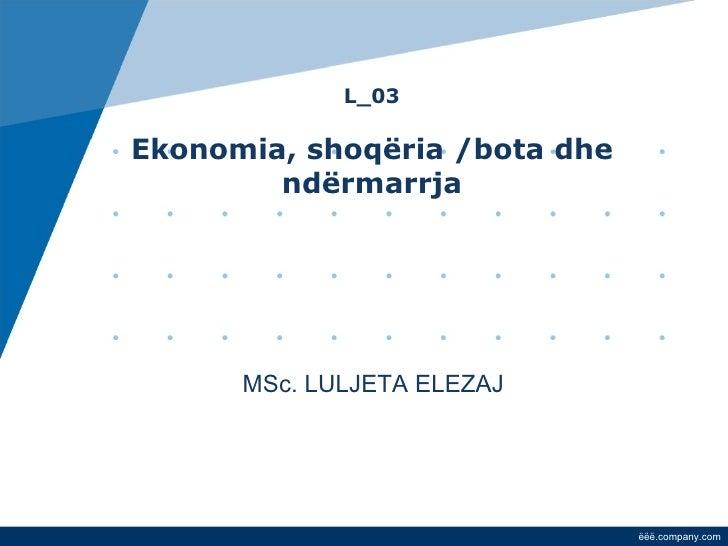 L_03 Ekonomia, shoqëria /bota dhe ndërmarrja       Tetor, 2010 MSc. LULJETA ELEZAJ
