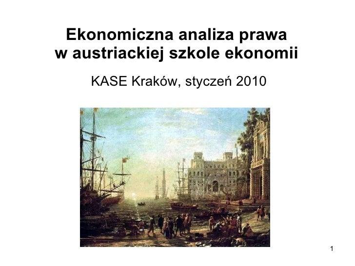 Ekonomiczna analiza prawa  w austriackiej szkole ekonomii  KASE Kraków, styczeń 2010