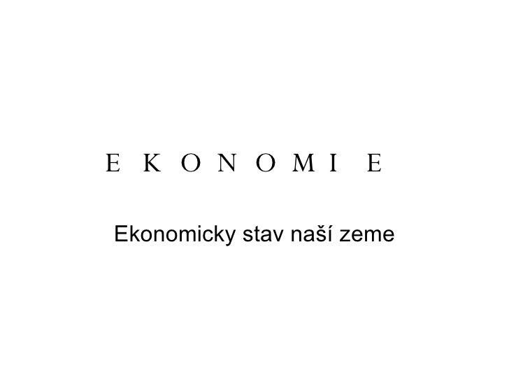 EKONOMIE Ekonomicky stav naší zeme