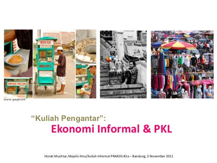 """Source: google.com                     """"Kuliah Pengantar"""":                            Ekonomi Informal & PKL              ..."""