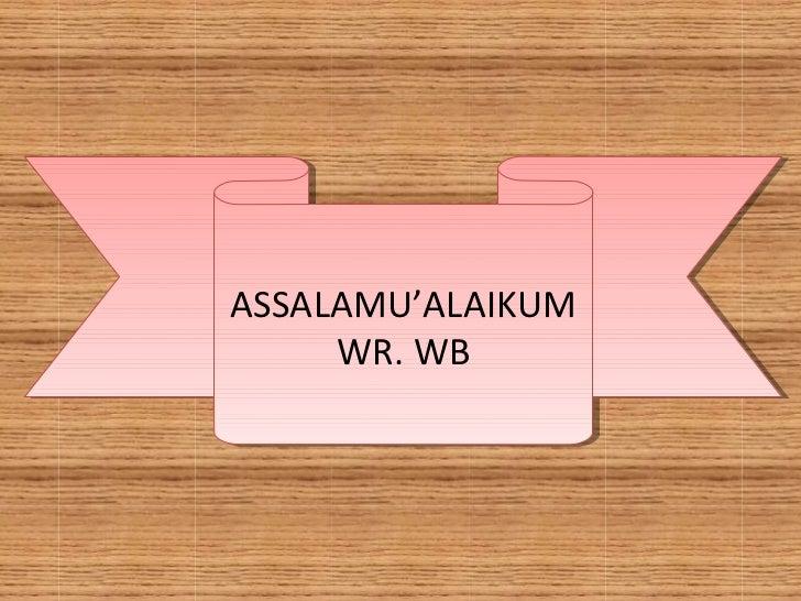 ASSALAMU'ALAIKUMASSALAMU'ALAIKUM     WR. WB      WR. WB