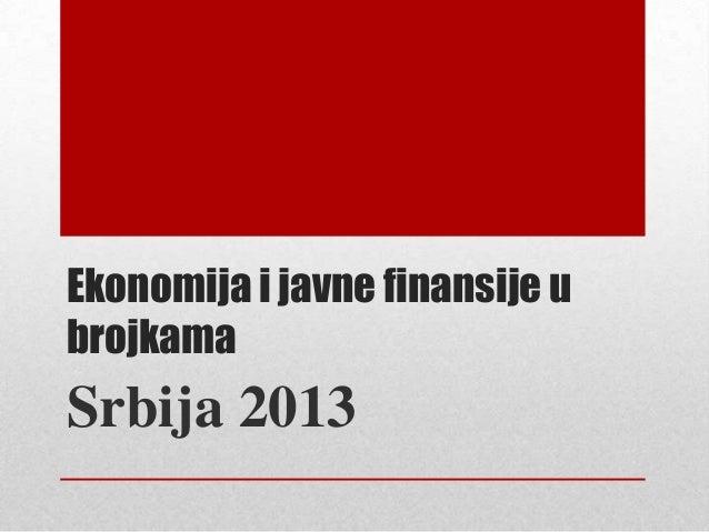 Ekonomija i javne finansije ubrojkamaSrbija 2013