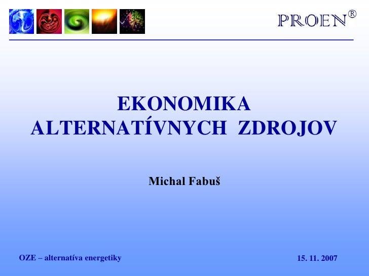 OZE – alternatíva energetiky<br />EKONOMIKA ALTERNATÍVNYCH  ZDROJOV<br />Michal Fabuš<br />