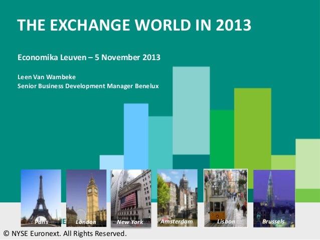 THE EXCHANGE WORLD IN 2013 Economika Leuven – 5 November 2013 Leen Van Wambeke Senior Business Development Manager Benelux...