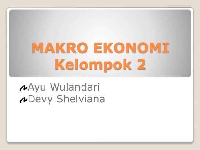 MAKRO EKONOMI Kelompok 2 Ayu Wulandari Devy Shelviana Tentang…..