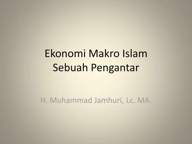 EkonomiMakro IslamSebuahPengantar<br />H. Muhammad Jamhuri, Lc. MA.<br />