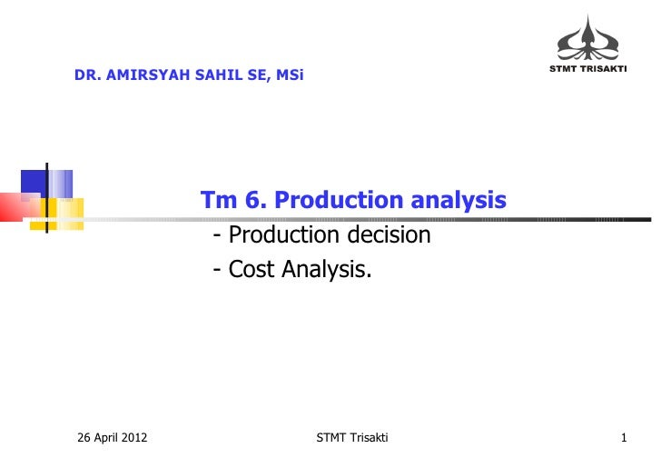 DR. AMIRSYAH SAHIL SE, MSi                Tm 6. Production analysis                 - Production decision                 ...