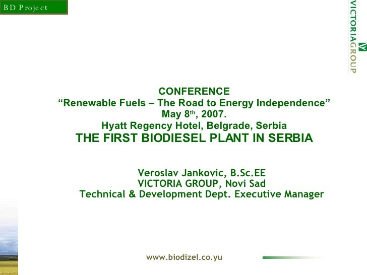"CONFERENCE ""Renewable Fuels – The Road to Energy Independence"" May 8 th , 2007. Hyatt Regency Hotel, Belgr ade , Serbia TH..."