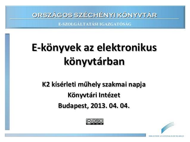 ORSZÁGOS SZÉCHÉNYI KÖNYVTÁR       E-SZOLGÁLTATÁSI IGAZGATÓSÁGE-könyvek az elektronikus      könyvtárban  K2 kísérleti műhe...