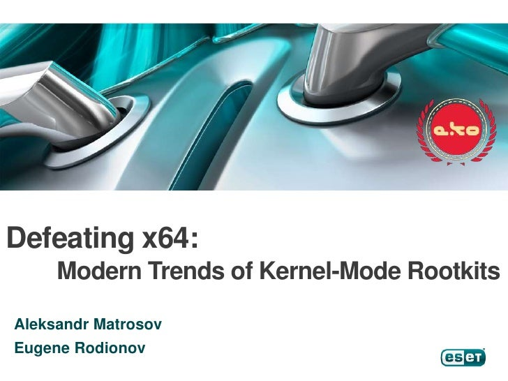 Defeating x64: Modern Trends of Kernel-Mode Rootkits <br />AleksandrMatrosov<br />Eugene Rodionov<br />