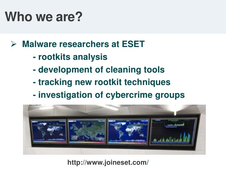 Who we are?<br /><ul><li>  Malware researchers at ESET</li></ul>- rootkits analysis<br />- development of cleaning tools...
