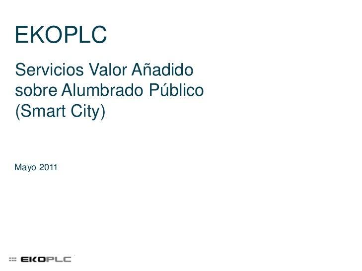 EKOPLC<br />Servicios Valor Añadido sobre Alumbrado Público (Smart City)<br />Mayo 2011<br />