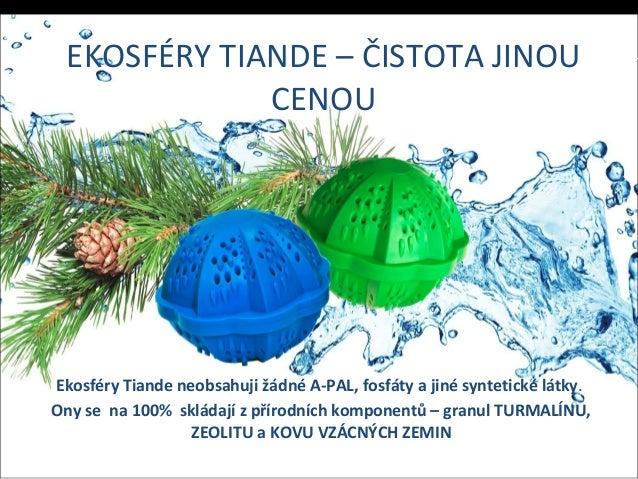 EKOSFÉRY TIANDE – ČISTOTA JINOU CENOU Ekosféry Tiande neobsahuji žádné A-PAL, fosfáty a jiné syntetické látky. Ony se na 1...