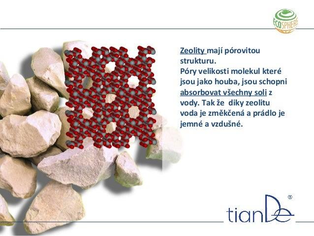 Zeolity mají pórovitou strukturu. Póry velikosti molekul které jsou jako houba, jsou schopni absorbovat všechny soli z vod...