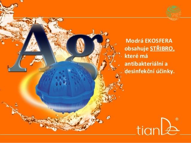 Modrá EKOSFERA obsahuje STŘIBRO, které má antibakteriální a desinfekční účinky.