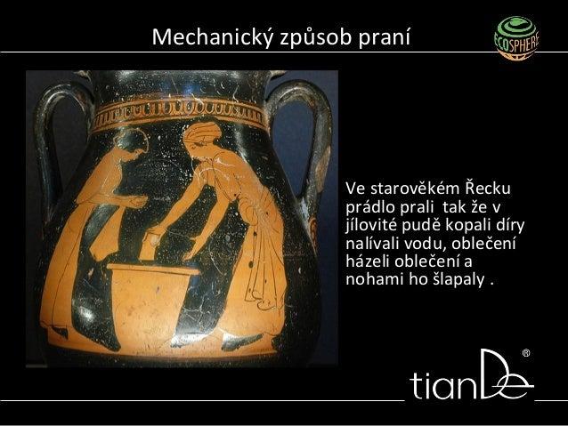 Mechanický způsob praní Ve starověkém Řecku prádlo prali tak že v jílovité pudě kopali díry nalívali vodu, oblečení házeli...