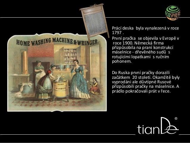 Prácí deska byla vynalezená v roce 1797 . První pračka se objevila v Evropě v roce 1900. Německá firma přizpůsobila na pra...