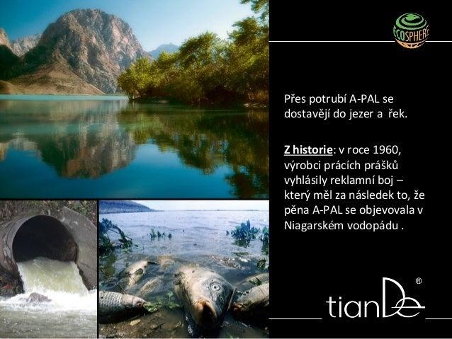 Přes potrubí A-PAL se dostavějí do jezer a řek. Z historie: v roce 1960, výrobci prácích prášků vyhlásily reklamní boj – k...