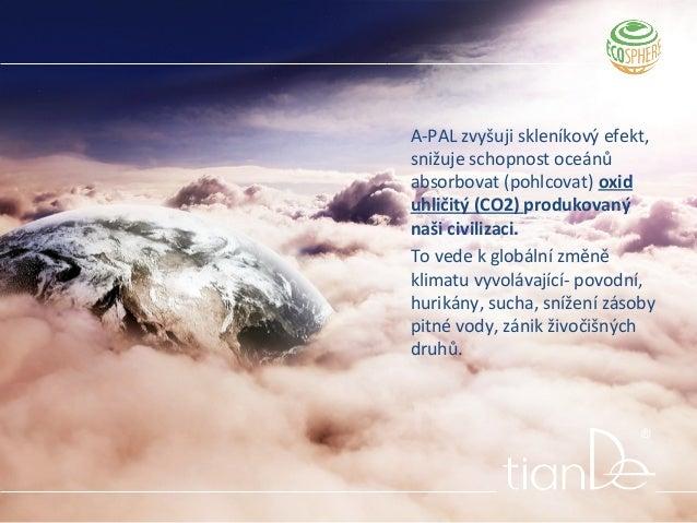 A-PAL zvyšuji skleníkový efekt, snižuje schopnost oceánů absorbovat (pohlcovat) oxid uhličitý (CO2) produkovaný naši civil...