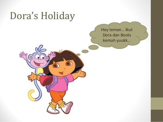 Dora's Holiday                 Hey teman… Ikut                  Dora dan Boots                  kemah yuukk…