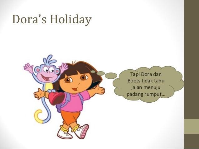 Dora's Holiday                  Tapi Dora dan                 Boots tidak tahu                   jalan menuju             ...