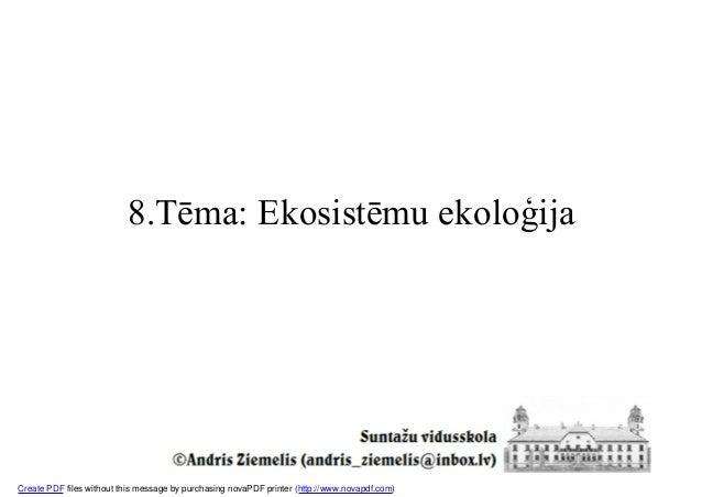 8.Tēma: Ekosistēmu ekoloģijaCreate PDF files without this message by purchasing novaPDF printer (http://www.novapdf.com)