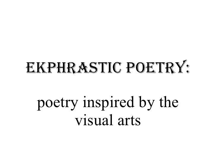 Ekphrastic Poetry: poetry inspired by the visual arts