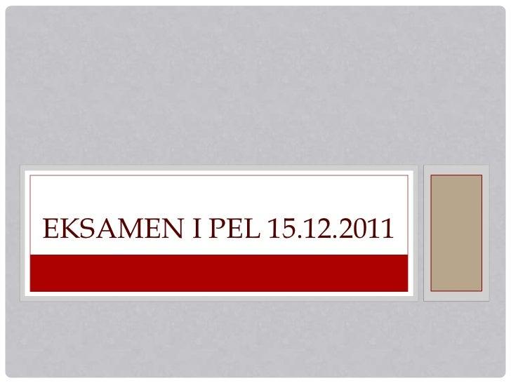 EKSAMEN I PEL 15.12.2011