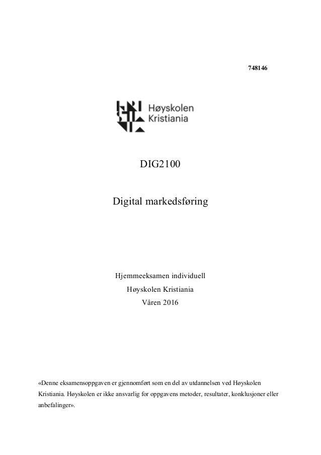 748146 DIG2100 Digital markedsføring Hjemmeeksamen individuell Høyskolen Kristiania Våren 2016 «Denne eksamensoppgaven er ...