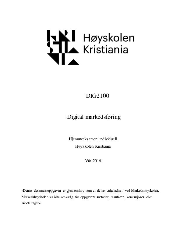 DIG2100 Digital markedsføring Hjemmeeksamen individuell Høyskolen Kristiania Vår 2016 «Denne eksamensoppgaven er gjennomfø...