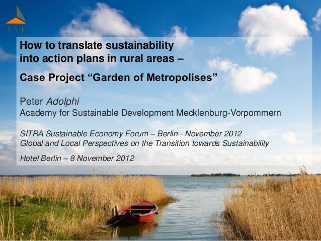 """How to translate sustainabilityinto action plans in rural areas –Case Project """"Garden of Metropolises""""Peter AdolphiAcademy..."""
