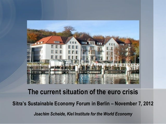 The current situation of the euro crisisSitra's Sustainable Economy Forum in Berlin – November 7, 2012         Joachim Sch...
