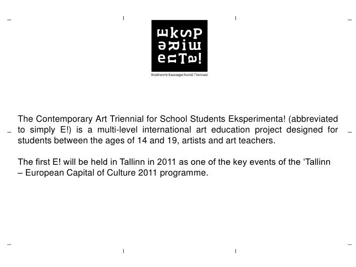 The Contemporary Art Triennial for School Students Eksperimenta! (abbreviated to simply E!) is a multi-level international...