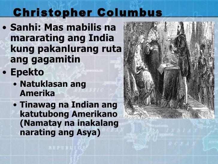 Christopher Columbus <ul><li>Sanhi: Mas mabilis na mararating ang India kung pakanlurang ruta ang gagamitin </li></ul><ul>...