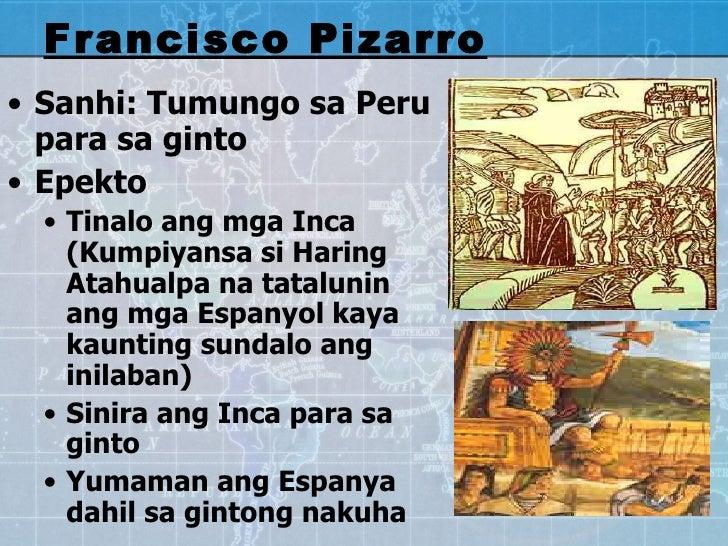 <ul><li>Sanhi: Tumungo sa Peru para sa ginto  </li></ul><ul><li>Epekto </li></ul><ul><ul><li>Tinalo ang mga Inca (Kumpiyan...