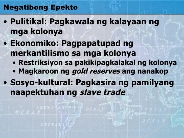 Negatibong Epekto <ul><li>Pulitikal: Pagkawala ng kalayaan ng mga kolonya </li></ul><ul><li>Ekonomiko: Pagpapatupad ng mer...